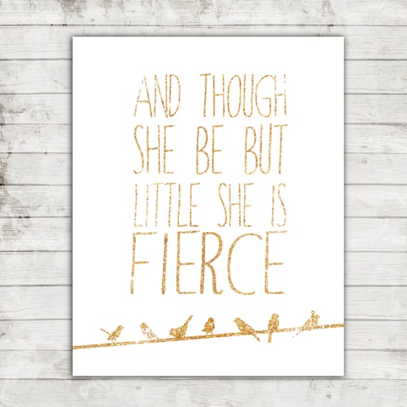 "Nursery/Girl's Printable Art ""And though she be but little she is fierce"" Size 8x10 with Gold Glitter/Little Birds #183"