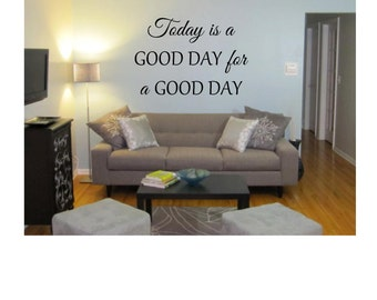 Today is a Good Day for a Good Day, Wall Decal, Wall Vinyl