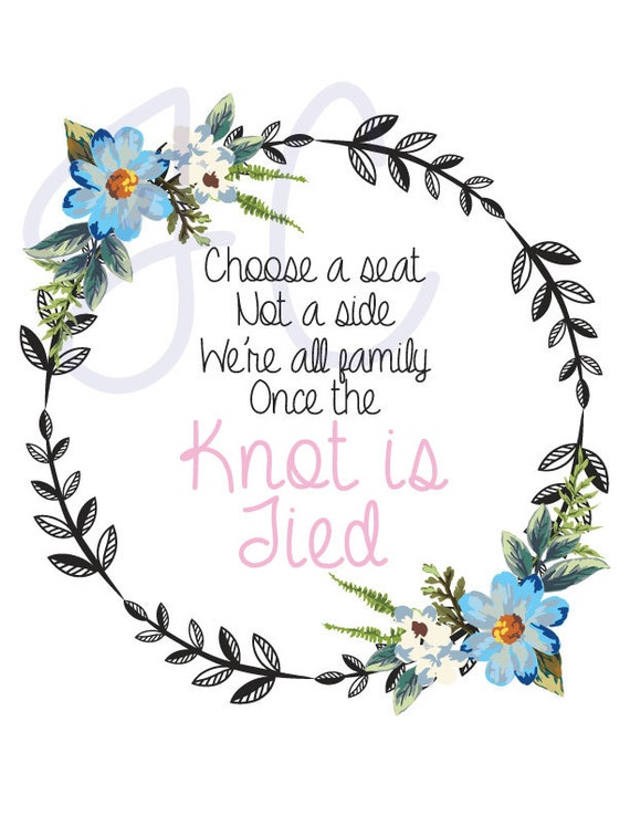 """Choose a seat not a side, we're all family once the knot is tied 8x10"""" Wedding Floral Ceremony Sign - Digital Copy"""