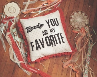 You are my favorite screen printed pillow