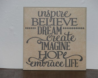 Inspire believe dream create imagine hope embrace life, Decorative Tile, Plaque, sign, saying, quote
