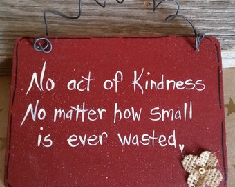 No Act of Kindness, no matter how small is ever wasted. Inspirational Message Sign