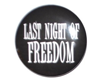 Last Night of Freedom Bachelorette Bachelor Party stag party 2 1/4 inch pinback button