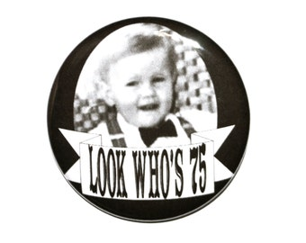 75 year old Look who's 75 75th birthday Seventy five year old party button 2 1/4 inch pin-back button