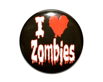 I heart Zombies I love Zombies Zombie button Novelty button 2 1/4 inch pin back button