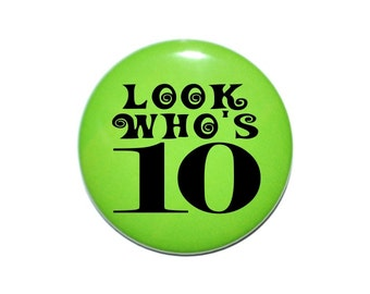 10th Birthday button, 10 years old, Look Who's 10 years old 2 1/4 inch button