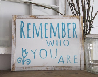 Remember who you are sign, graduation sign, inspirational sign, motivational sign, graduation gift, girls room decor, teenager sign