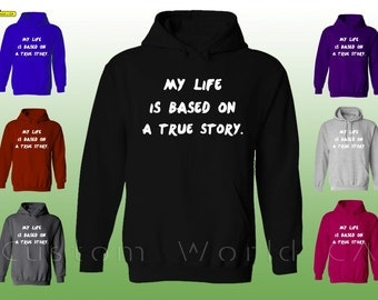 My Life is Based on True Story - Funny Life Hoodie - Life Sweatshirt - Christmas Gift Ideas Hoodie My Life