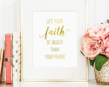 Faith sign, Let Your Faith Be Bigger Than Your Fears printable, faux gold foil, inspirational quotes, bedroom decor, art for office (JPG)