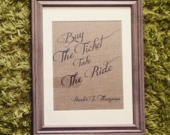"Hunter S. Thompson Buy the ticket, take the ride"" - Quote - Burlap Print 8.5x11 - Framed"