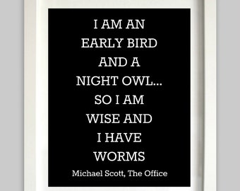 The Office Quote // Michael Scott Quote // Humor Art Print // Work Wall Art // Office Decor // I Am An Early Bird and A Night Owl