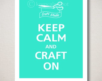 Keep Calm and CRAFT ON Typography Art Print 8x10 (Featured color: Aqua--choose your own colors)