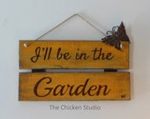 I'll be in the Garden, Mother's day Gift, Garden Sign, In the Garden, Gardener, Butterfly, Gifts for her