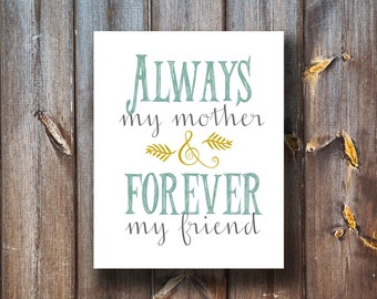 Always My Mother Forever My Friend - Instant Download - Printable - Typography - Mothers Day Print