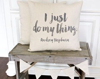 "Audrey Hepburn Quote PIllow ""I just do my thing""  pillow cover"