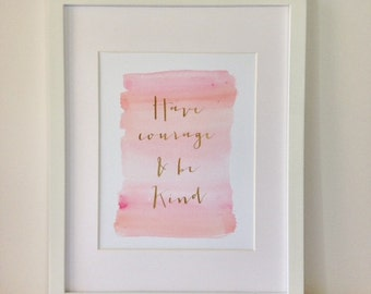 Have Courage and Be Kind Real Foil Print-Cinderella Quote-Inspirational Princess Quote-Pink Watercolor Nursery Wall Art-Gold Foil Wall Art