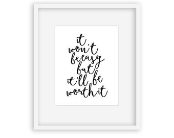 It Won't Be Easy But I'll Be Worth It - 8x10 Printable Art Print, motivational art, office decor, typography, inspirational, graduation gift