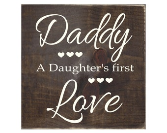 Daddy, A Daughter's First Love Rustic Wood Sign / Wooden Plaque / Gift for Dad (#1393)