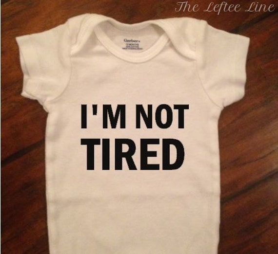 I'm Not Tired Onesie Bodysuit For Baby Gift By ThatCraftyLefty