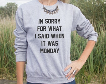 I'm Sorry For What I Said When It Was Monday Jumper Sweater Hungry Fashion Blogger Fresh