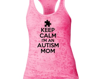 Keep Calm I'm An Autism Mom Racerback Burnout Tank Top. Autism Tank Top. Autism Mom Womens Tank Top. Autism Awareness Tank. B566