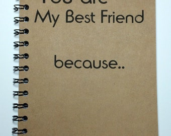 You Are My Best Friend Because, Journal, Notebook, Best Friend, Bff, Gift, Friend