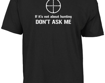 If it's not about hunting DON'T ASK ME t-shirt