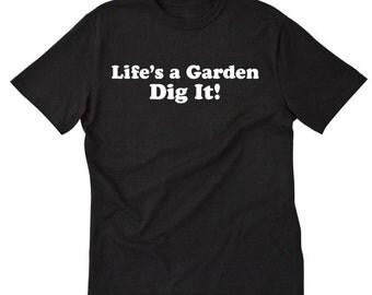Life's A Garden Dig It T-shirt Funny Joe Dirt Gardening Movie Quote Tee Shirt
