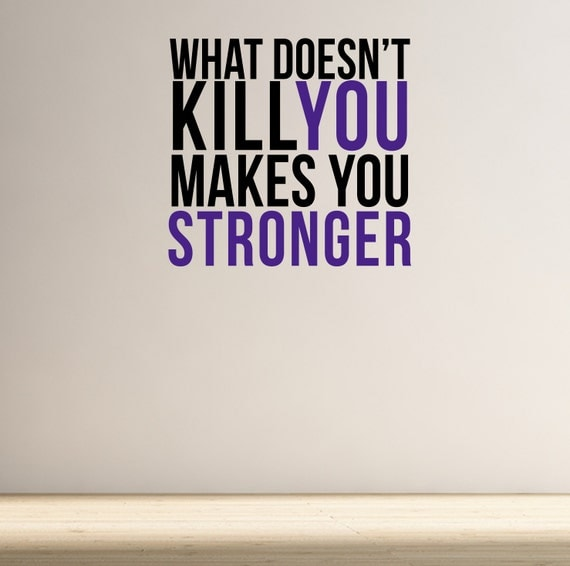 What Doesn't Kill You Makes You Stronger Wall Fitness