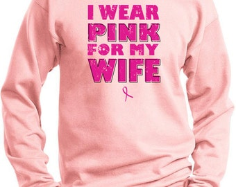 Breast Cancer Awareness Men's Sweatshirt I Wear Pink For My Wife Sweat Shirt WIFE-PC90