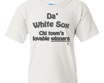 Chicago White Sox Funny Kids T-Shirt Da White Sox Chi Towns Lovable Winners, White Sox Kids Shirt, White Sox Baby Shirt
