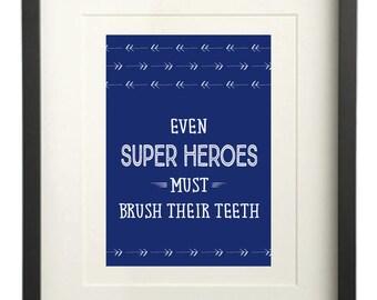 "Even ""Super Heroes"" Must Brush Their Teeth Print, Bathroom Print, Kids Print, Super Hero Print Print, 5x7 Wall Print"
