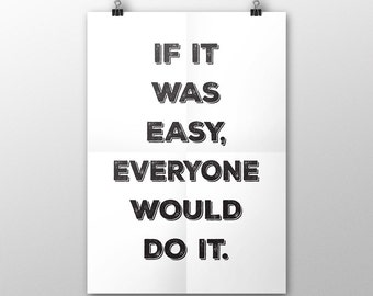 "Typographic Print Wall Art ""If it was easy, everyone would do it."" - Instant Download PDF file"