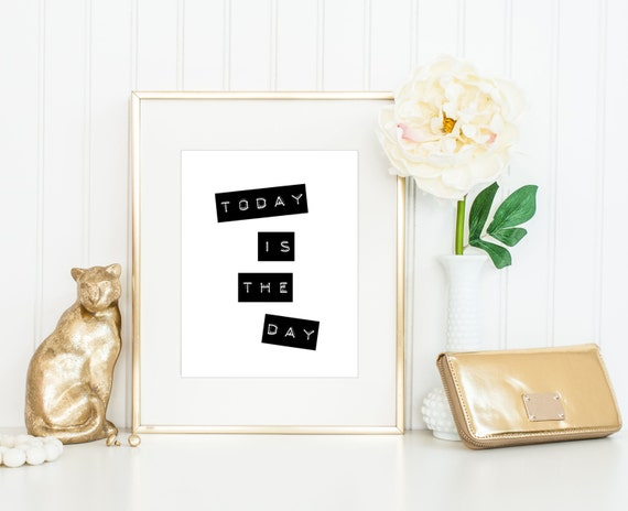 Today Is the Day Print / Positive Thoughts Print / Positive Quotes / Up to 13x19 Poster / Inspirational Print / Black and White Print