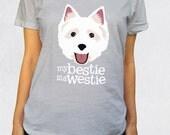 Ladies' Scoop Tee - My Bestie is a Westie Shirt - Sizes XS-S-M-L-XL-2XL - Westies West Highland Terrier Dogs Puppy Animal Lover Dog Tshirt