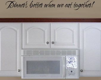 Dinners Better When We Eat Together Vinyl Wall Words Decal Dining Room