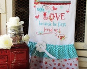 """Valentine Flour Sack Kitchen Towel .""""We Love because he first love us"""" ...for your Home, Farmhouse or Cottage"""