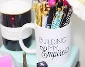 Building My Empire / black and white coffee mug - inspirational mug ceramic - Girlboss - Blair Waldorf - boss lady - entreprenuer - hustle
