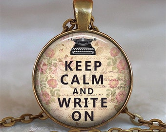 Keep Calm and Write On pendant, writer's necklace, writer's gift, motivational pendant, inspirational pendant key chain