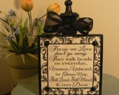 Those we Love don't Go Away, They Walk beside us Every Day…. wood block w/finial on top