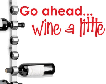 """Wall decal quote """"Go ahead...WINE A LITTLE"""" Vinyl lettering bar decor"""