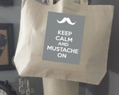 Canvas Tote Bag-Large Carry All Cotton Tote- Keep Calm And Mustache On- (You Pick Your Own Color)-Typography-Mustache