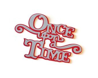 Once Upon a Time die cut - 1 die (3 in.) - choose your colors (C36)
