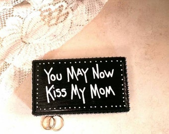 Ring Bearer Box, You May Now Kiss My Mom, Ring Bearer, Pillow Alternative, by Green Orchid DS.