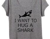 I Want to Hug a Shark Womens Slouchy Tee Shirt