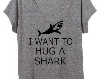 I Want to Hug a Shark Womens Slouchy Tee Shirt