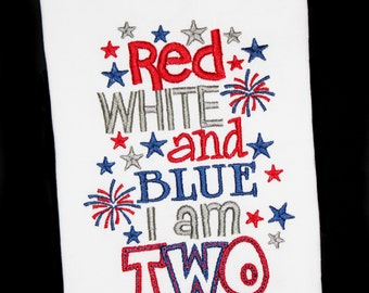 Patriotic Birthday Shirt: Red White and Blue I am TWO 4th of July- Birthday-Custom Embroidered Shirt or Bodysuit with Fireworks and Stars