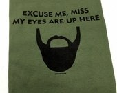 Excuse Me Miss My Eyes Are Up Here Grow Facial Hair Beard Manly Man Manliness Shave Funny Gift Beards Bearded T-shirt
