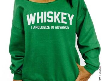 Whiskey Sweatshirt - I Apologize In Advance - St. Patrick's Day - Green Slouchy Oversized Sweatshirt