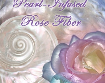 Pearl Infused Rose fiber- Eco Friendly- Nano Pearl Dust - Rare and Luxurious